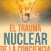El trauma nuclear de la concienc